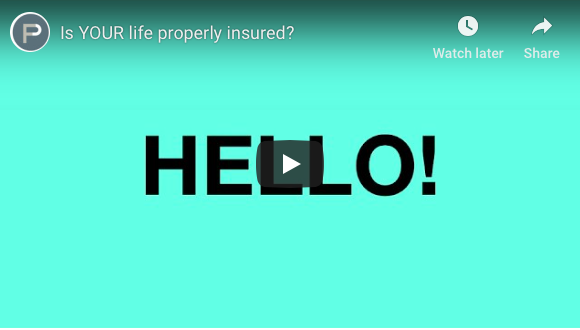 Is YOUR life properly insured?